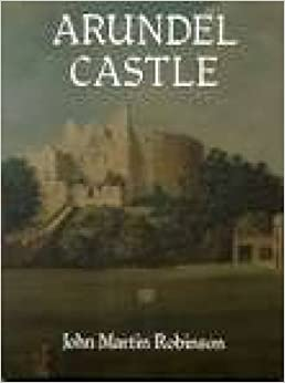 Arundel Castle: A Short History and Guide - A Seat of the Duke of Norfolk E.M.