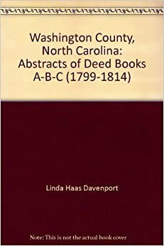 Washington County, North Carolina: Abstracts of Deed Books A-B-C (1799-1814)