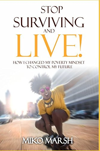 Search : Stop Surviving and LIVE!: How I Changed My Poverty Mindset to Control My Future