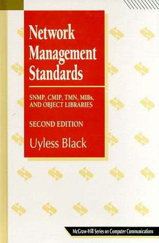 Network Management Standards: SNMP, CMIP, TMN, MIBs and Object Libraries (McGraw-Hill Computer Communications Series)