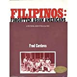 Filipinos : Forgotten Asian Americans, 1763-1963, Asian Americans Demonstration Project Staff, 0840328974