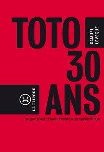 Toto, 30 ans (ce que c'est que d'avoir 30 ans aujourd'hui) par Lévêque