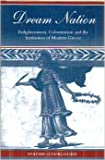 Dream Nation : Enlightenment, Colonization, and the Institution of Modern Greece, Gourgouris, Stathis, 0804726388