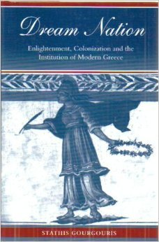 Dream Nation: Enlightenment Colonization and the Institution of Modern Greece