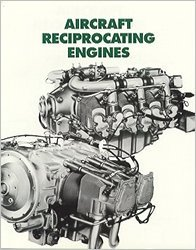Aircraft Reciprocating Engines: An Aviation Maintenance Publishers, Inc. Training Manual