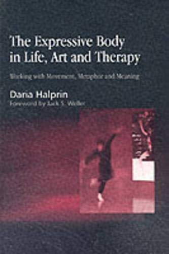 The Expressive Body In Life Art And Therapy  Working With Movement Metaphor And Meaning