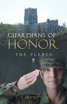 Guardians of Honor: The Plebes by [Bandy Jr., J. E.]