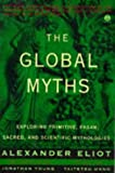 img - for The Global Myths: Exploring Primitive, Pagan, Sacred, and Scientific Mythologies (Meridian) book / textbook / text book