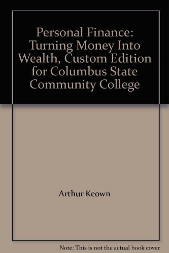 Personal Finance: Turning Money Into Wealth, Custom Edition for Columbus State Community College