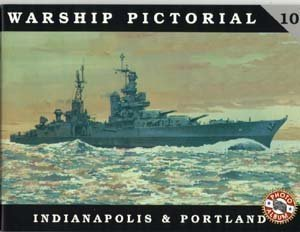 Warship Pictorial No. 10 - USS Indianapolis CA-35 & Portland CA-33 Class Cruisers