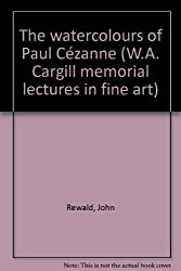 The watercolours of Paul Cézanne (W.A. Cargill memorial lectures in fine art)