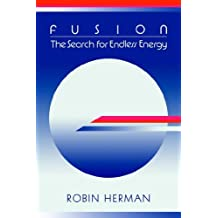 Fusion: The Search for Endless Energy