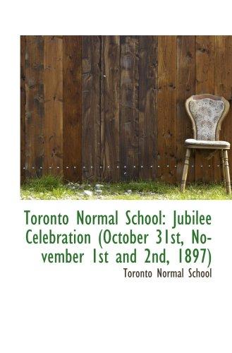 Toronto Normal School: Jubilee Celebration (October 31st, November 1st and 2nd, 1897)