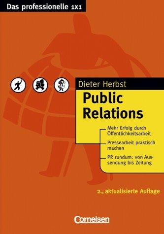 Das professionelle 1 x 1 - bisherige Fachbuchausgabe: Public Relations