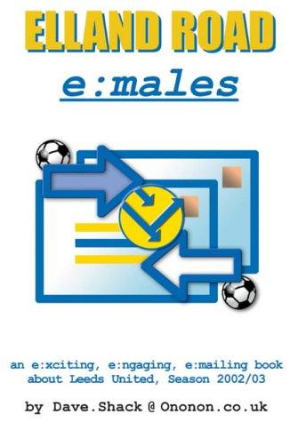 Read Online Elland Road E:Males: An E:Xciting, E:Ngaging, E:Mailing Book About Leeds United: Season 2002/03 PDF