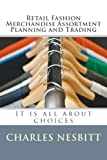 Retail Fashion Merchandise Assortment Planning and Trading: It is all about choices