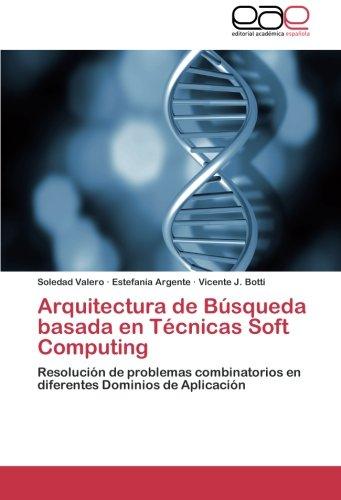 Arquitectura de Busqueda basada en Tecnicas Soft Computing: Resolucion de problemas combinatorios en diferentes Dominios de Aplicacion  [Valero, Soledad - Argente, Estefania - Botti, Vicente J.] (Tapa Blanda)