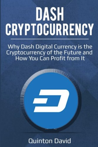 Read Online Dash Cryptocurrency: Why Dash Digital Currency is the Cryptocurrency of the Future and How You Can Profit from It PDF