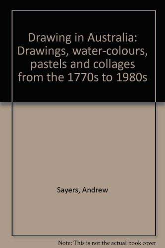 Drawing in Australia: Drawings, water-colours, pastels, and collages from the 1770s to the 1980s