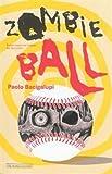 vignette de 'Zombie ball (Paolo Bacigalupi)'