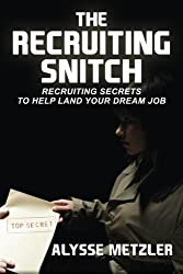 The Recruiting Snitch: Recruiting secrets to help land your dream job. by Metzler, Alysse (2013) Paperback