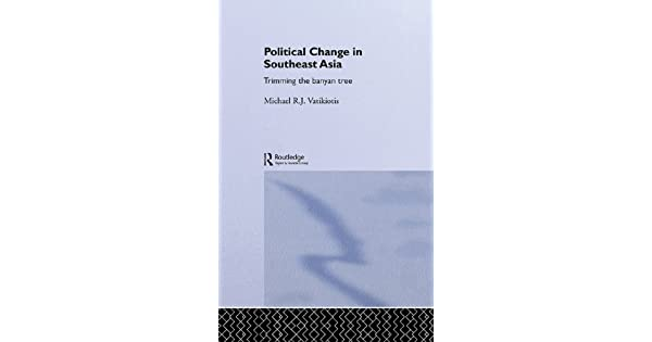 Political Change in South-East Asia: Trimming the Banyan Tree (Politics in Asia)