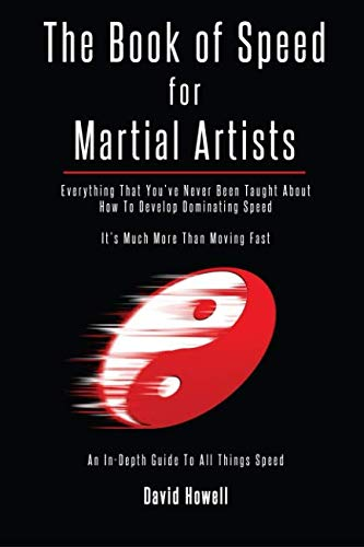 The Book of Speed for Martial Artists: Everything That You've Never Been Taught About How To Develop Dominating Speed (Arts Workouts Martial)