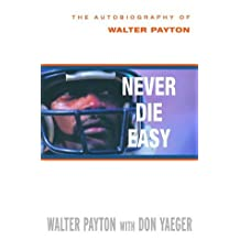 Never Die Easy: The Autobiography of Walter Payton by Walter Payton (2000-09-05)