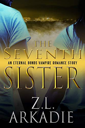 (The Seventh Sister: An Eternal Bonds Vampire Romance Story (Parched Book 2))