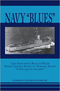Book Navy Blues: Chip Martinsen's Walk on Water Where 'Natural Blood' vs. 'Spiritual Blood' Is There a Girl in Every Port?: Chip Martinsen's Walk on Water ... Blood - Is There a Girl in Every Port?
