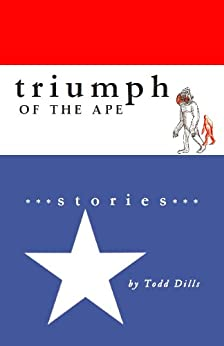 Triumph of the Ape - Kindle edition by Todd Dills. Literature