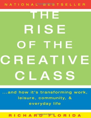 The Rise of the Creative Class Publisher: Basic Books (Richard Florida The Rise Of The Creative Class)