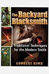 Lorelei Sims: The Backyard Blacksmith : Traditional Techniques for the Modern Smith (Hardcover); 2009 Edition Hardcover