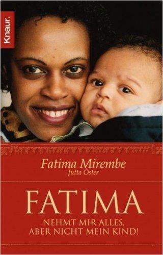 Fatima: Nehmt mir alles, aber nicht mein Kind! (Knaur Taschenbücher. Biographien)