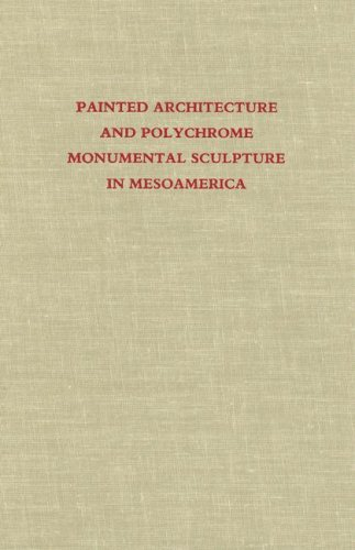 (Painted Architecture and Polychrome Monumental Sculpture in Mesoamerica (Dumbarton Oaks Pre-Columbian Symposia and Colloquia))