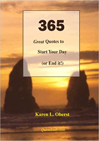 365 Great Quotes To Start Your Day Or End It Karen L Oberst