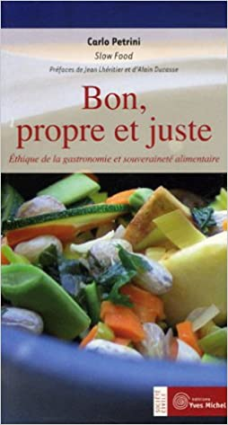 Bon, propre et juste : Ethique de la gastronomie et souveraineté alimentaire