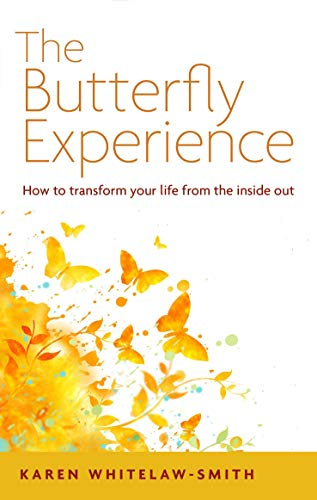 The Butterfly Experience: How to Transform Your Life from the Inside Out (Healing Your Body From The Inside Out)