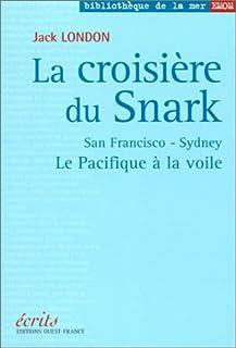 """La croisière du """"Snark"""" : San Francisco - Sydney : le Pacifique à la voile, London, Jack"""