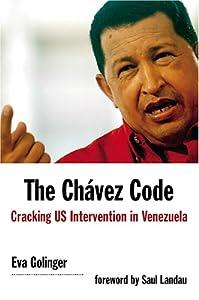 The Chavez Code: Cracking U.S. Intervention in Venezuela by Saul Landau