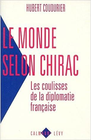 Livres LE MONDE SELON CHIRAC. Les coulisses de la diplomatie française pdf ebook
