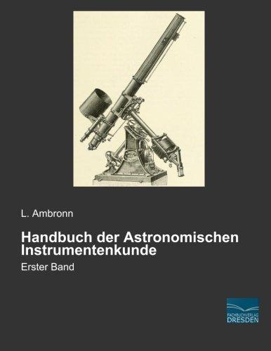 Read Online Handbuch der Astronomischen Instrumentenkunde: Erster Band (German Edition) pdf epub