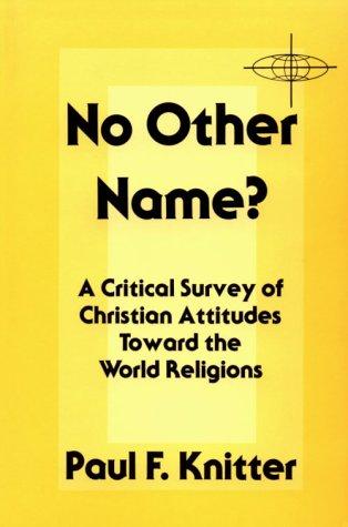 no-other-name-a-critical-survey-of-christian-attitudes-toward-the-world-religions-american-society-o