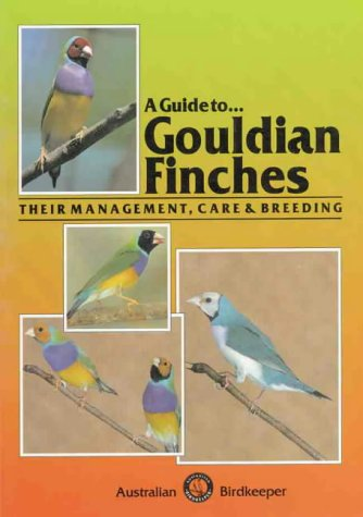 Guide to Gouldian Finches Their Management, Care and Breeding