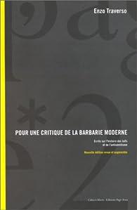 Pour une critique de la barbarie moderne: écrits sur l' histoire des Juifs et de l'antisémitisme par Enzo Traverso