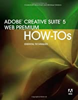 Adobe Creative Suite 5 Web Premium How-Tos: 100 Essential Techniques Front Cover