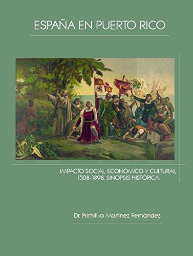 España en Puerto Rico. Impacto social, económico y cultural, 1508-1898. Sinopsis histórica (Spanish Edition)