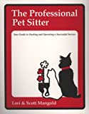 The Professional Pet Sitter: Your Guide to Starting and Operating a Successful Service, Revised Edition
