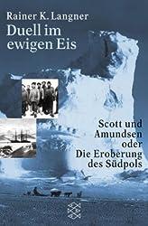 Duell im ewigen Eis. Scott und Amundsen oder die Eroberung des Südpols.