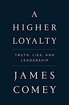 A Higher Loyalty: Truth, Lies, and Leadership by [Comey, James]